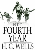 In the Fourth Year : Anticipations of a World Peace - H. G. Wells
