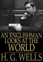 An Englishman Looks at the World - H. G. Wells