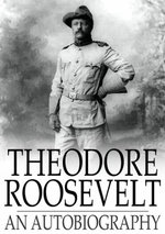 Theodore Roosevelt : An Autobiography - Theodore Roosevelt