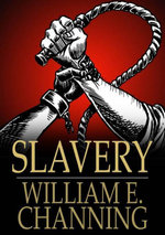 Slavery - William E. Channing