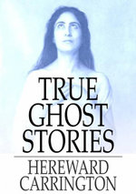 True Ghost Stories - Hereward Carrington
