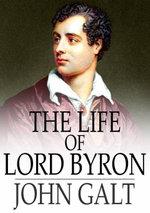 The Life of Lord Byron - John Galt