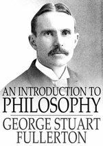 An Introduction to Philosophy - George Stuart Fullerton