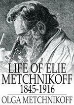 Life of Elie Metchnikoff : 1845-1916 - Olga Metchnikoff