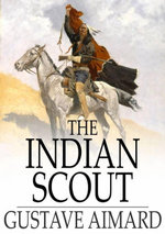 The Indian Scout : A Story of the Aztec City - Gustavewraxall, Lascelles Aimard