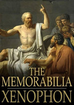 The Memorabilia : Recollections of Socrates - Xenophon