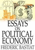 Essays on Political Economy - Frederic Bastiat