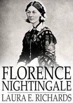 Florence Nightingale : The Angel of the Crimea, a Story for Young People - Laura E. Richards