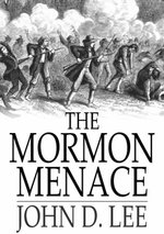 The Mormon Menace : The Confessions of John D. Lee, Danite - John D. Lee