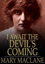 I Await the Devil's Coming : The Story of Mary MacLane - Mary MacLane