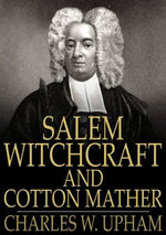 Salem Witchcraft and Cotton Mather : A Reply - Charles W. Upham