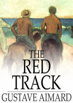 The Red Track : A Story of Social Life in Mexico - Gustavewraxall, Lascelles Aimard