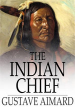 The Indian Chief : The Story of a Revolution - Gustavewraxall, Lascelles Aimard