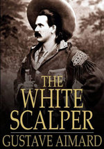 The White Scalper : A Story of the Texan War - Gustave Aimard