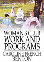 Woman's Club Work and Programs : First Aid to Club Women - Caroline French Benton