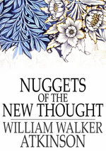 Nuggets of the New Thought : Several Things That Have Helped People - William Walker Atkinson