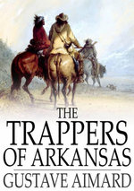 The Trappers of Arkansas : Or, The Royal Heart - Aimard Gustave Wraxall Lascelles