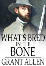 What's Bred in the Bone - Grant Allen