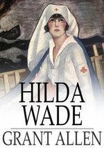 Hilda Wade : A Woman with Tenacity of Purpose - Grant Allen