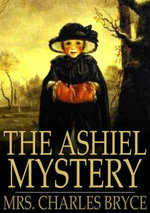 The Ashiel Mystery : A Detective Story - Mrs. Charles Bryce