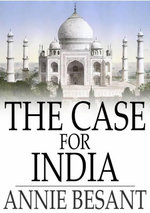 The Case for India - Annie Besant