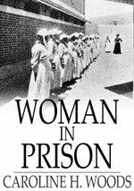 Woman in Prison - Caroline H. Woods
