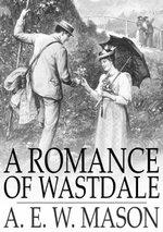 A Romance of Wastdale - A. E. W. Mason