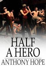 Half a Hero : A Novel - Anthony Hope