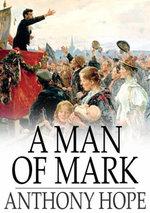 A Man of Mark - Anthony Hope