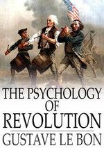The Psychology of Revolution - Gustave Le Bon