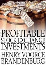 Profitable Stock Exchange Investments - Henry Voorce Brandenburg