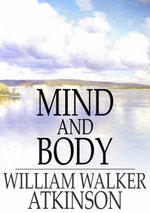 Mind and Body : Or - William Walker Atkinson