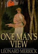 One Man''s View - Leonard Merrick