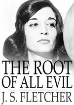 The Root of All Evil - J. S. Fletcher