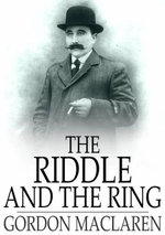 The Riddle and the Ring : Or - Gordon MacLaren