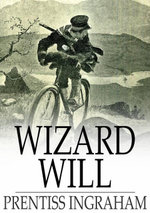 Wizard Will : The Wonder Worker - Prentiss Ingraham