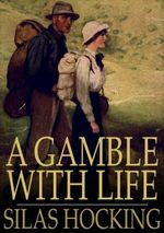 A Gamble with Life - Silas Hocking