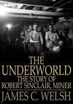 The Underworld : The Story of Robert Sinclair - James C. Welsh