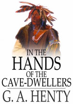 In the Hands of the Cave-Dwellers - G. A. Henty