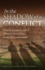 In the Shadow of a Conflict. Crisis in Zimbabwe and Its Effects in Mozambique, South Africa and Zambia : On The Air 1935-1959 - Revised and Enlarged Editio...