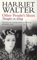 Other People's Shoes : Thoughts on Acting - Harriet Walter