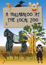 A Hullabaloo At The Local Zoo - Mark Roland Langdale