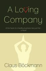 A Loving Company : High-impact Strategies - What You Need to Know: De... - Claus B Ckmann