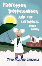Professor Doppelganger and the Fantastical Cloud Factory - Mark Roland Langdale