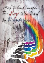 The Boy Who Lived in Rainbows - Mark Roland Langdale
