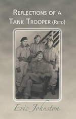 Reflections of a Tank Trooper (Ret'd) - Eric Johnston