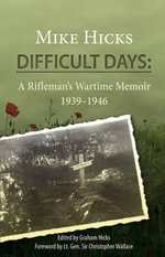 Difficult Days : A Rifleman's Wartime Memoir 1939-1946 - Mike Hicks