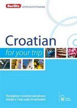 Berlitz Language: Croatian for Your Trip : Berlitz for Your Trip - Berlitz