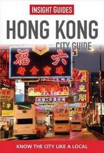 Insight Guides : Hong Kong City Guide : Insight City Guides - Insight Guides