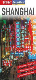 Shanghai : Insight Flexi Map  - Insight Guides